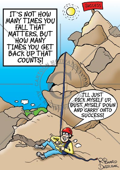 Hire a cartoonist to draw motivational cartoons. Cartoon of guy who has tumbled down a mountain after failing to climb it. The idea is to pick yourself up, brush yourself down and set off to climb it again.